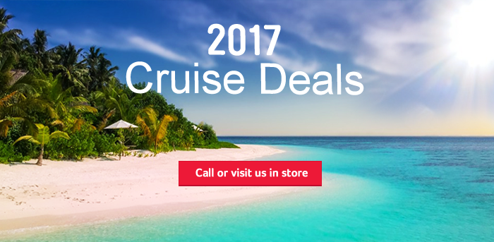 Generic | 2017 Cruise Deals | Call or visit us in store